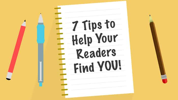 7 Tips to Help Your Readers Find YOU